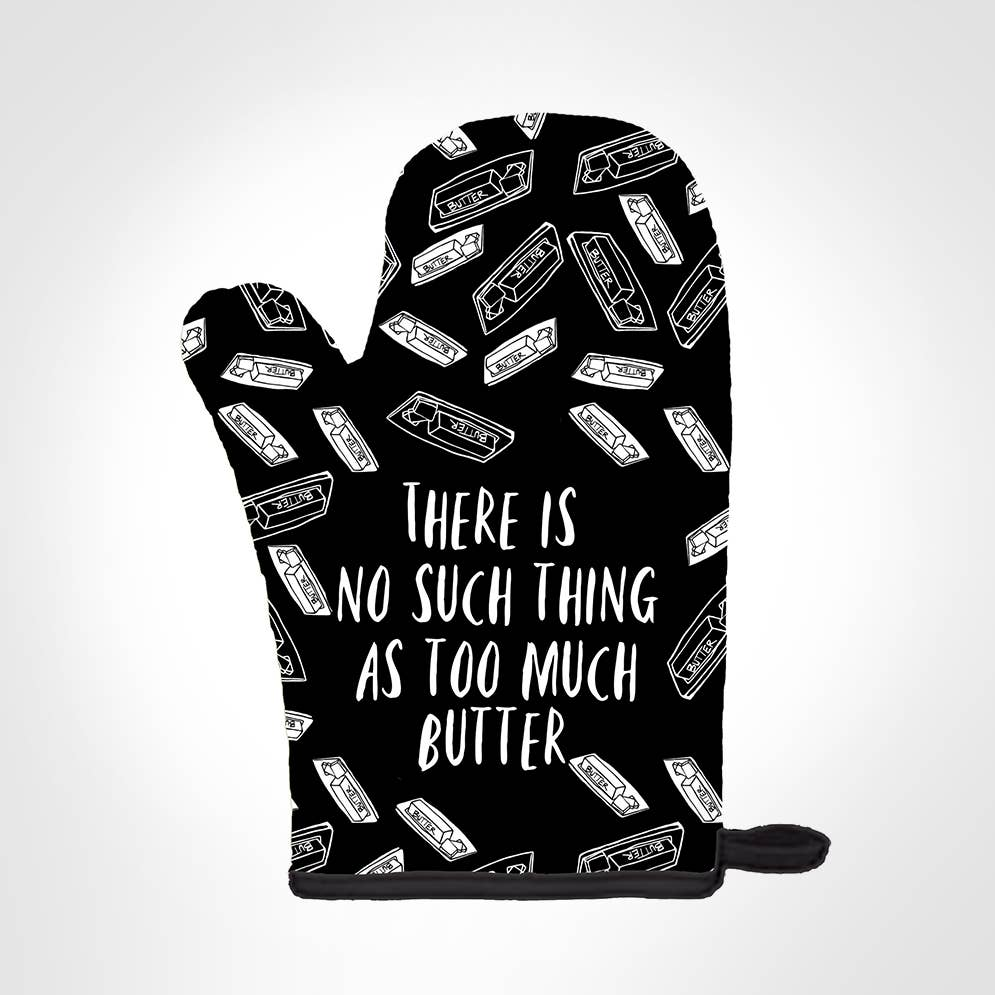 There Is No Such Thing As Too Much Butter OVEN MITT