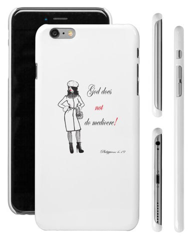 """GOD DOES NOT DO MEDIOCRE"" FAB LADY iPHONE 6 PLUS  SHELL - Spirituali-Tee Apparel Gifts & Accessories"