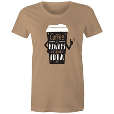 Women's Coffee Is Always A Good Idea T-shirt - The Hippie House