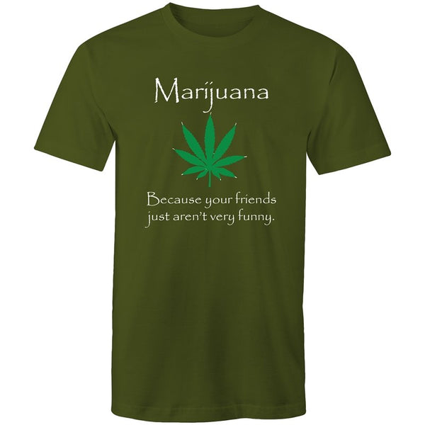 Men's Marijuana Because Your Friends Just Aren't Very Funny T-shirt - The Hippie House