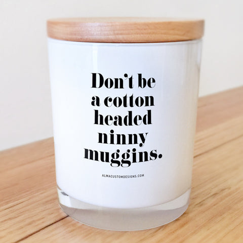 Don't be a Cotton Headed Ninny Muggins Candle