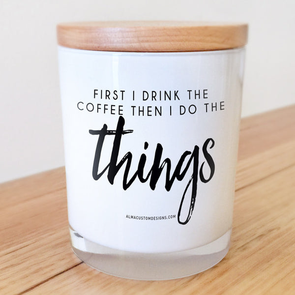 First I drink the coffee then I do the things Candle