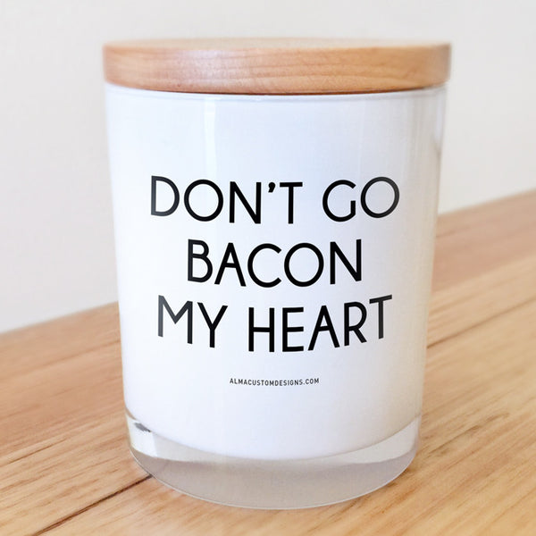 Don't Go Bacon My Heart Candle