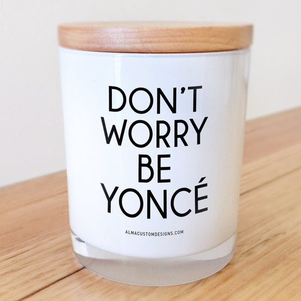Don't Worry Be Yonce Candle