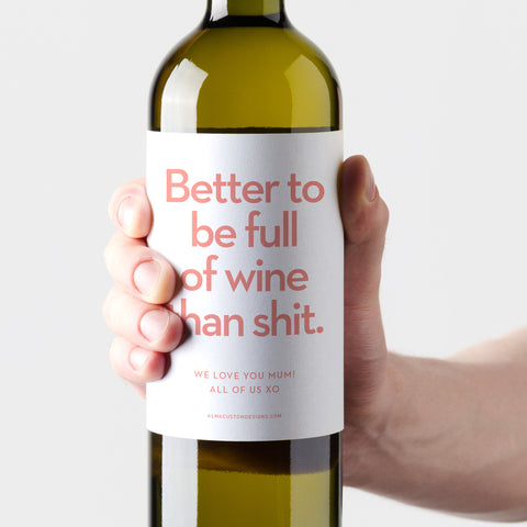 Better to be full of wine than full of shit with Custom Message