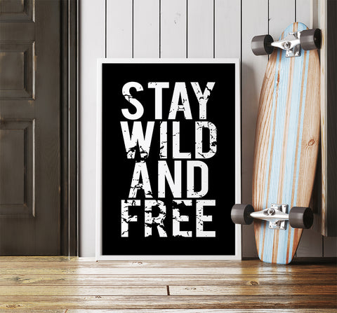 Stay Wild and Free Print