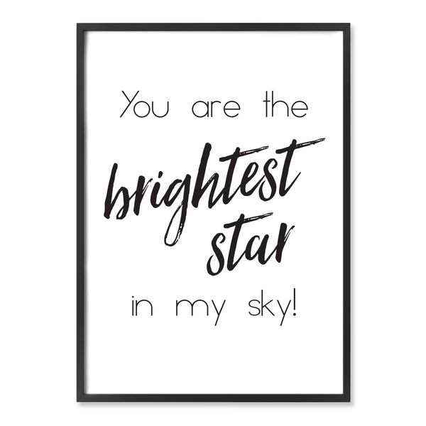 You are the brightest star in my sky! print