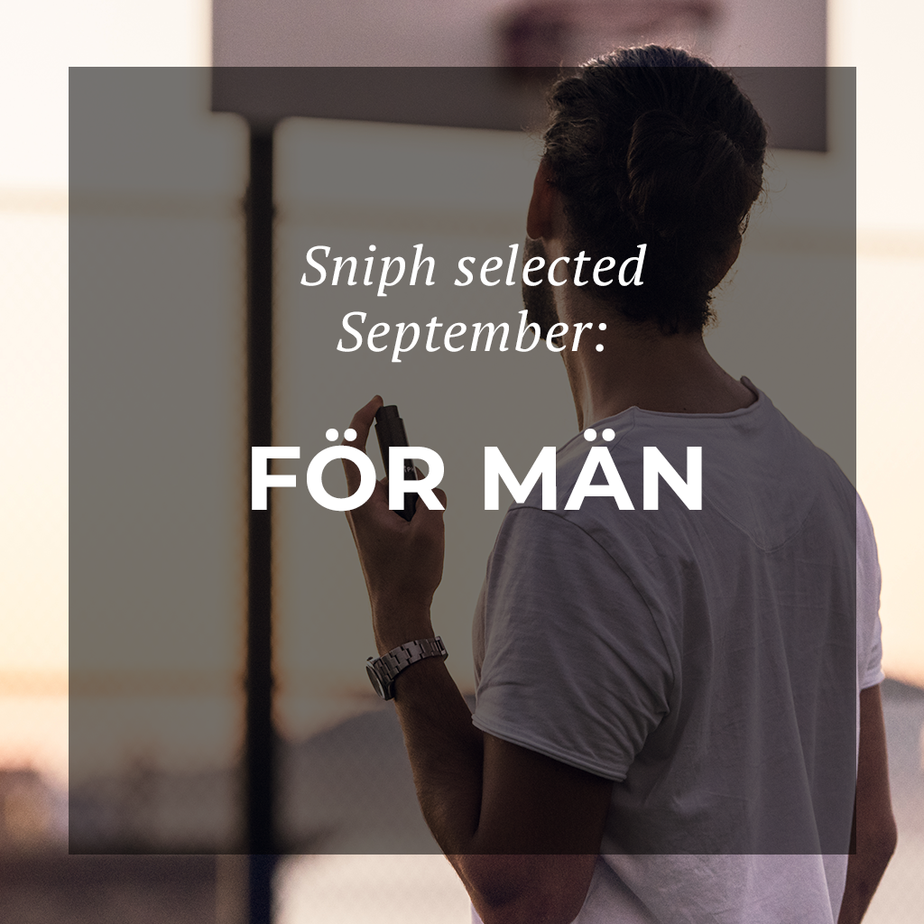 Sniph Selected September: FÖR MÄN