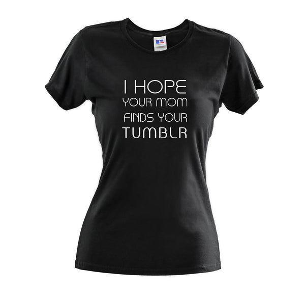 I HOPE YOUR MOM FINDS YOUR TUMBLR WOMEN'S PERFECT-FIT T-SHIRT - Get2wear