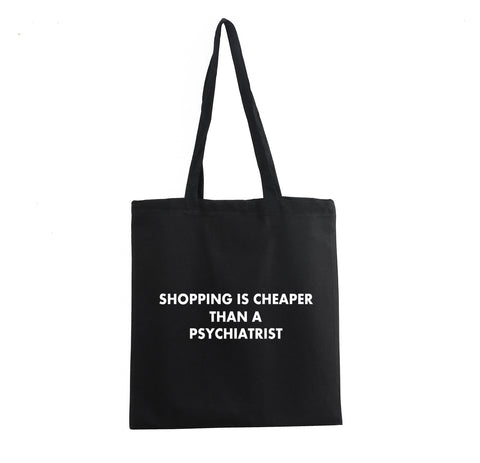 SHOPPING IS CHEAPER THAN A PSYCHIATRIST COTTON SHOULDER PROMO TOTE BAG - Get2wear
