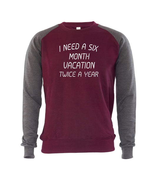 I NEED A SIX MONTH VACATION TWICE A YEAR Mens Sweatshirt Jumper