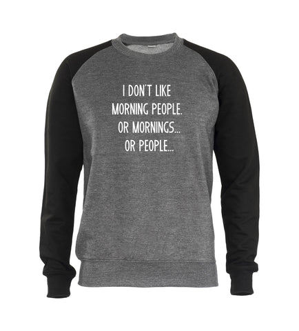 I DONT LIKE MORNING PEOPLE OR MORNINGS OR PEOPLE Mens Sweatshirt Jumper