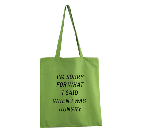 I'M SORRY FOR WHAT I SAID WHEN I WAS HUNGRY TOTE BAG GREEN COTTON FUNNY GET2WEAR