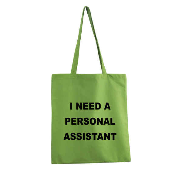 I NEED A PERSONAL ASSISTANT TOTE BAG COTTON GREEN GET2WEAR