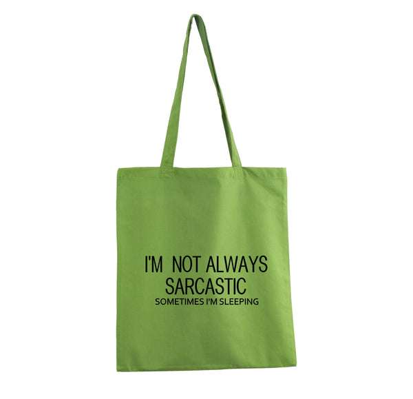 I'M NOT ALWAYS SARCASTIC SOMETIMES I AM HUNGRY TOTE BAG FUNNY GREEN GET2WEAR