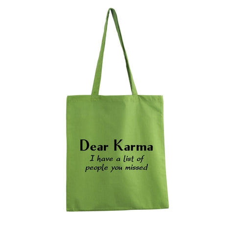 DEAR KARMA I HAVE A LIST OF PEOPLE YOU MISSED GREEN COTTON TOTE SHOPPING BAG GET2WEAR