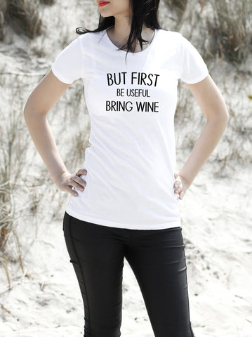 BUT FIRST BE USEFUL BRING WINE WOMEN'S T SHIRT SLIM FIT ORGANIC COTTON - Get2wear