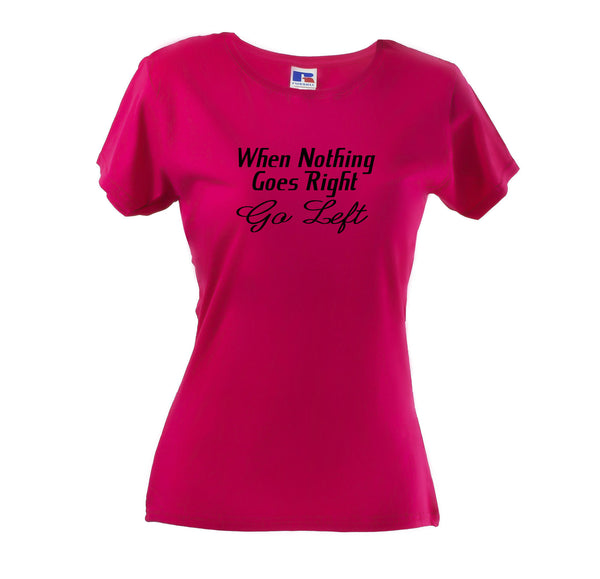 WHEN NOTHING GOES RIGHT, GO LEFT WOMEN'S PERFECT-FIT T-SHIRT - Get2wear