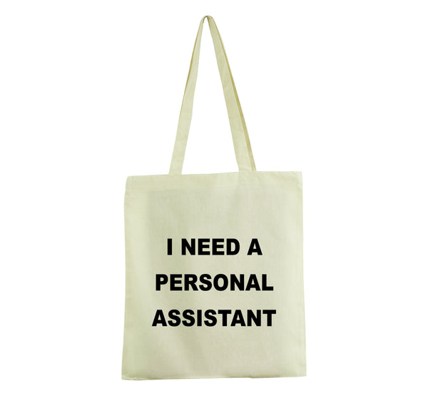 I NEED A PERSONAL ASSISTANT TOTE BAG COTTON WHITE GET2WEAR