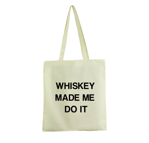 WHISKEY MADE ME DO IT COTTON SHOULDER SHOPPING PROMO TOTE BAG - Get2wear