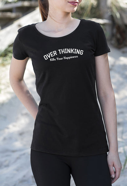 Over Thinking Kills Your Happiness Women's ladies T-Shirt tshirt get2wear positive realistic shirt Handmade UK black