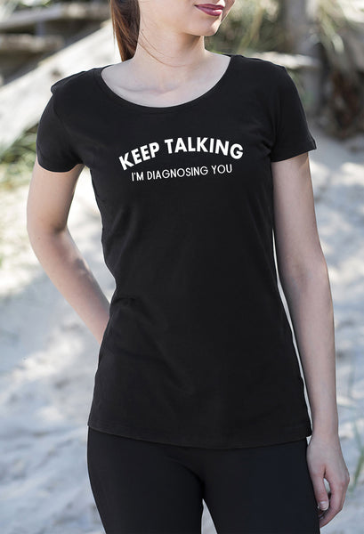 Keep Talking I'm Diagnosing You Women's Tshirt get2wear black UK handmade