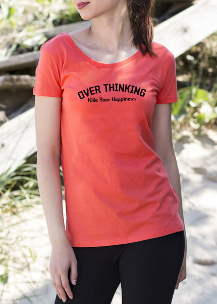 Over Thinking Kills Your Happiness Women's ladies T-Shirt tshirt get2wear positive realistic shirt Handmade UK coral