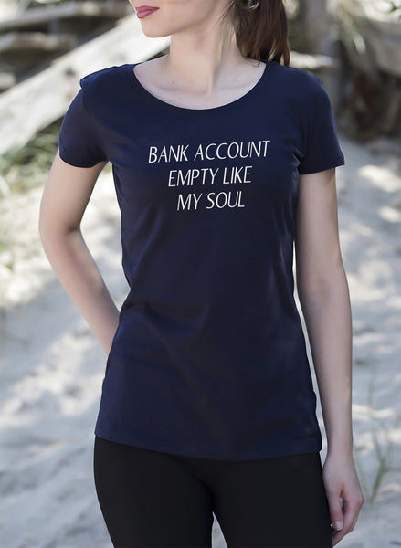 Bank Account Empty Like My Soul Women's T-Shirt tshirt navy blue get2wear Funny Made In UK printed cheap shirts