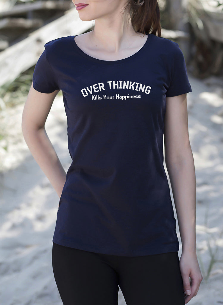 Over Thinking Kills Your Happiness Women's ladies T-Shirt tshirt get2wear positive realistic shirt Handmade UK navy blue