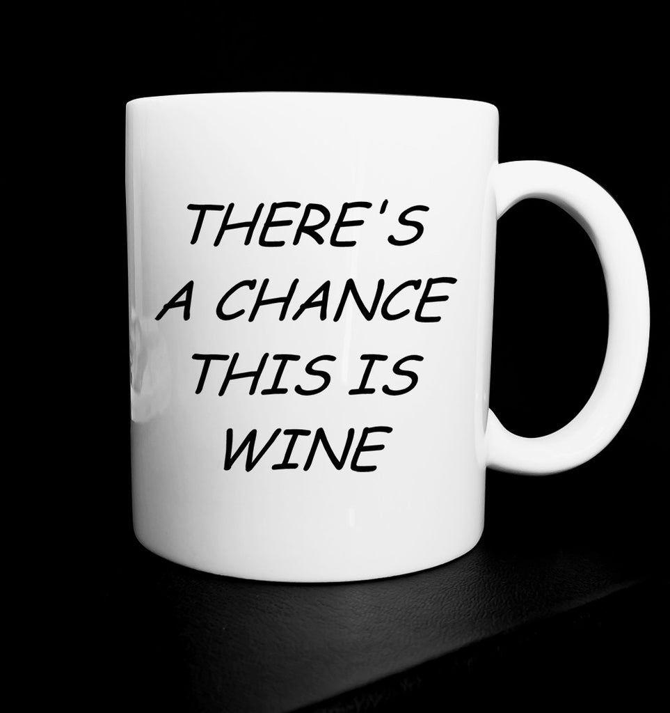 THERE'S A CHANCE THIS IS WINE MUG - Get2wear