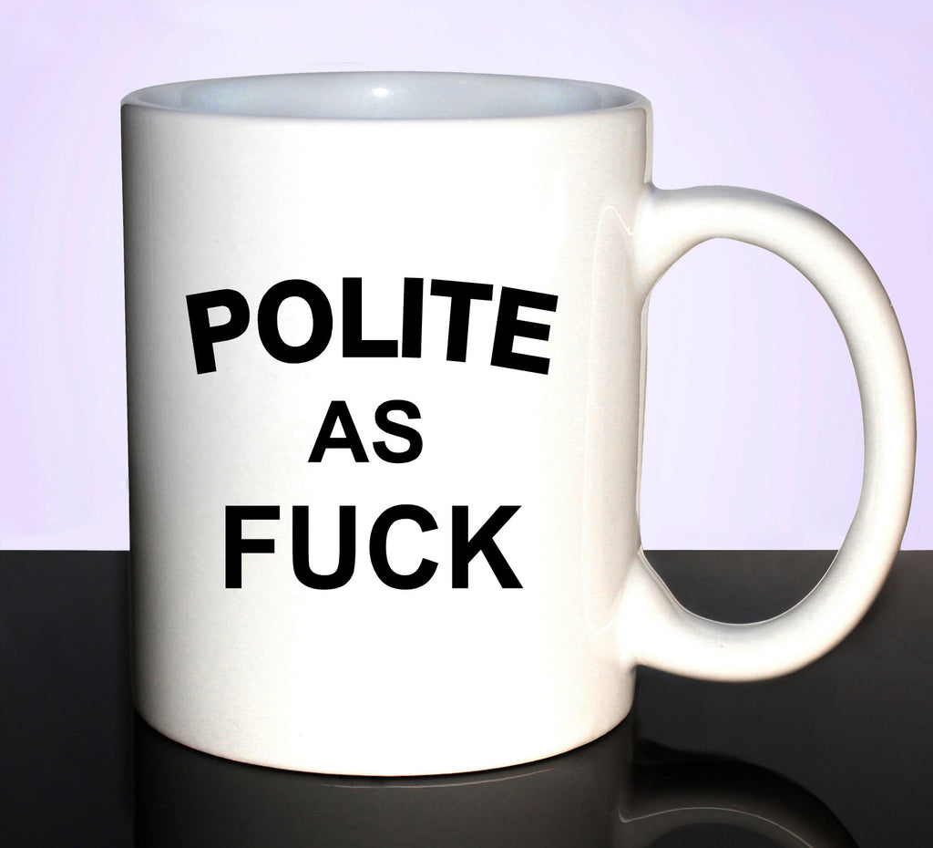 POLITE AS 11OZ CERAMIC MUG GET2WEAR