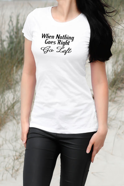 WHEN NOTHING GOES RIGHT GO LEFT WOMEN'S ORGANIC COTTON