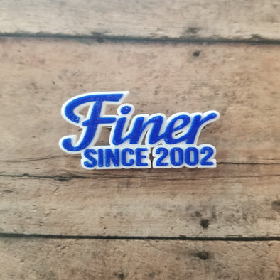Finer Since 2002 Pin - Inventory