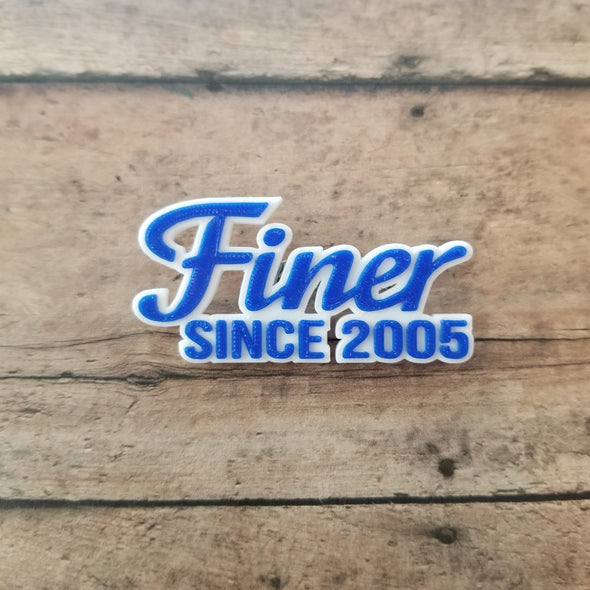 Finer Since 2005 Pin - Inventory