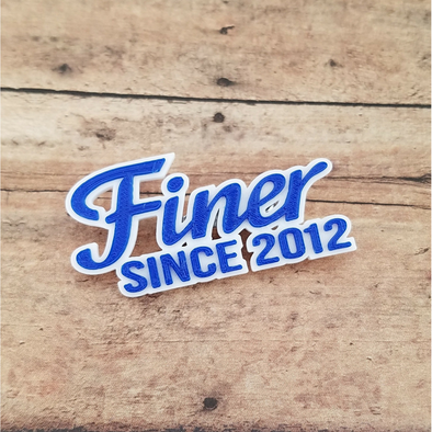 "Custom ""Finer Since"" Pin"
