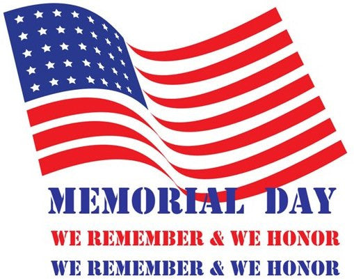 Memorial Day- We Remember & We Honor