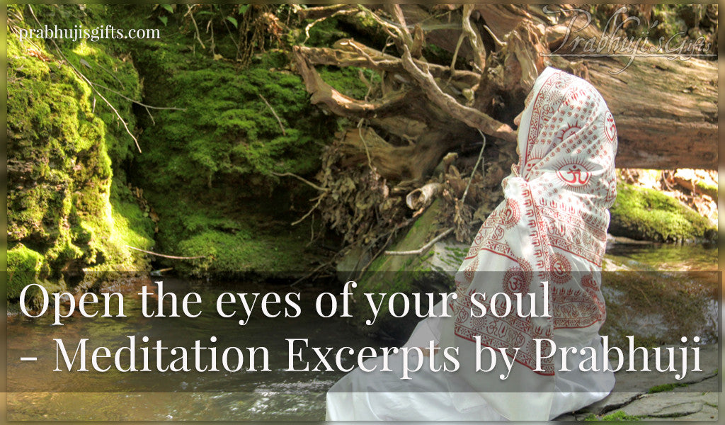 Open the eyes of your soul  - Meditation Excerpts by Prabhuji