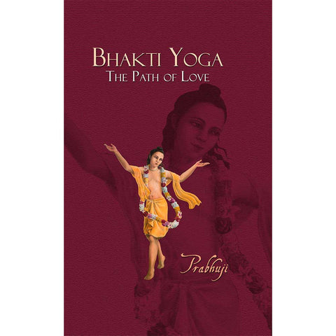 Book Bhakti yoga - the path of love by Prabhuji (Hard cover - English)