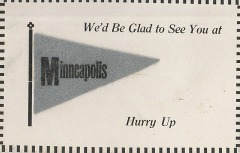 Minneapolis MN We'd Be Glad to See: Hurry Up~Felt Pennant c1910