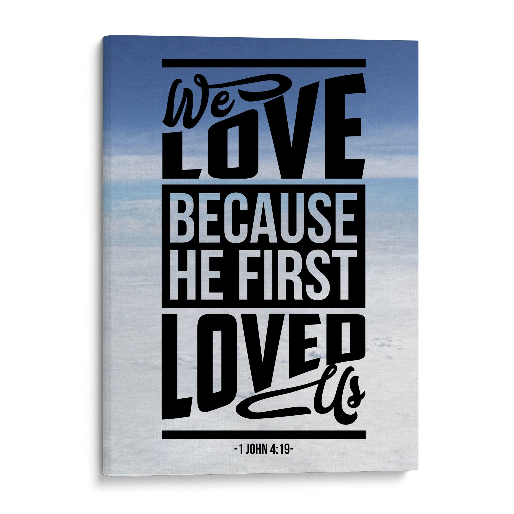 We Love Because He First Loved Us - Christian Wall Art - Home Decor