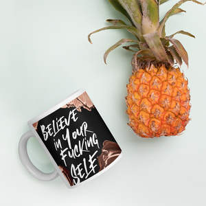 Believe In Your Fucking Self Mug