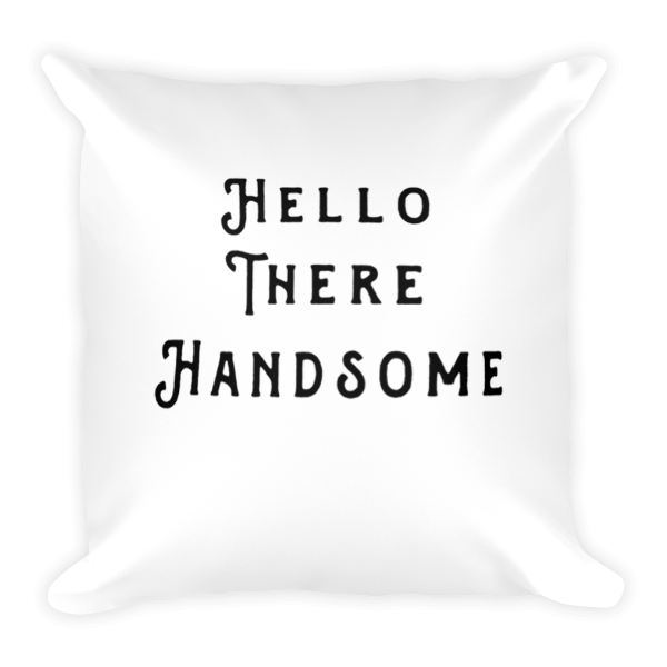 Hello There Handsome Pillow