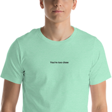 You're too close embroidered Short-Sleeve Unisex T-Shirt