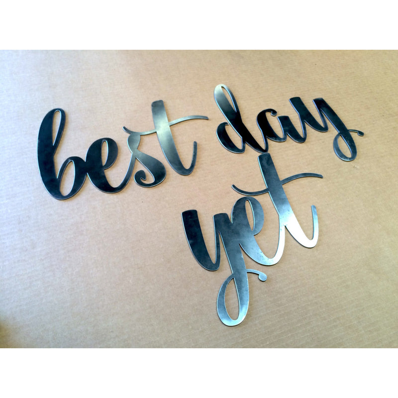 Best Day Yet - Metal Lettering