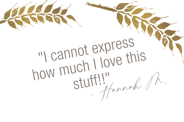 Testimonial, I cannot express how much I love this stuff. Hannah M