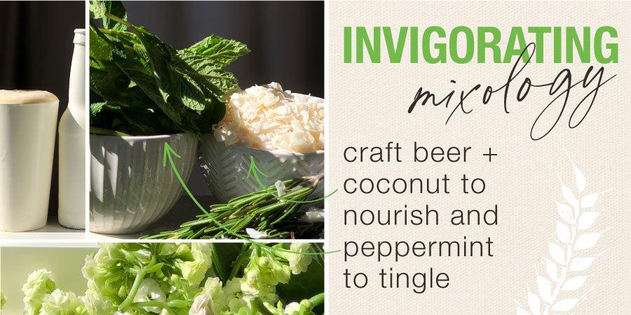 invigorating mixology = craft beer + coconut to nourish and peppermint to tingle. links to thickening collection