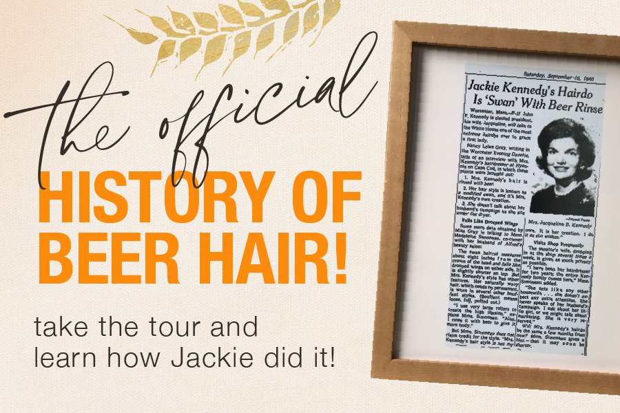 the official history of beer hair - take the tour and see how Jackie did it - links to our beer hairitage page