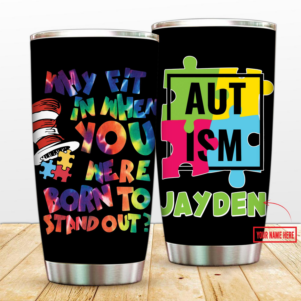 Autism Why Fit In When You Were Born To Stand Out Personalized Tumbler