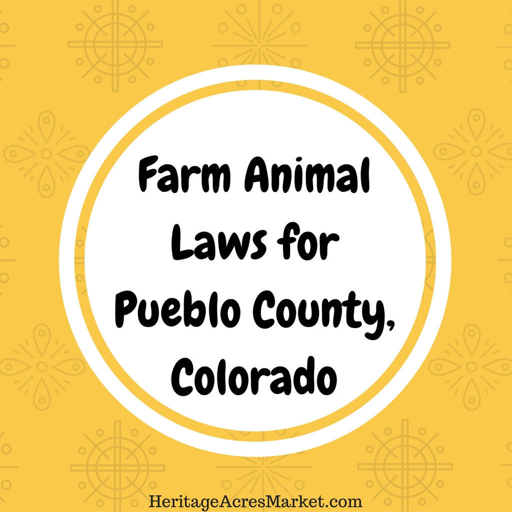 Poultry, Fowl and Farm Animal Laws for Pueblo County, Colorado