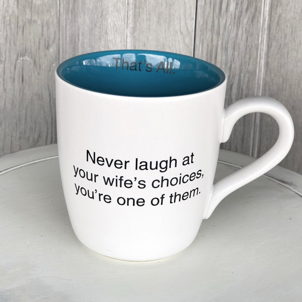 Mug, Never Laugh At Your Wife's Choices LOCAL ONLY